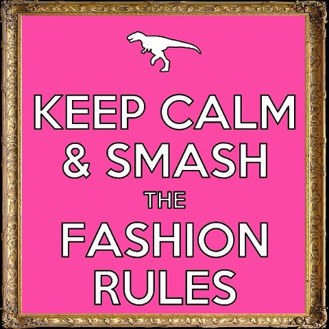Keep Calm and Smash the Fashion Rules @kimbalikes #kimbalikes kimbalikes.com