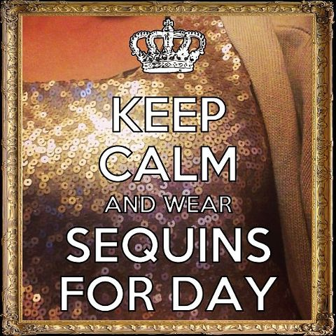Keep Calm and wear Sequins for Day