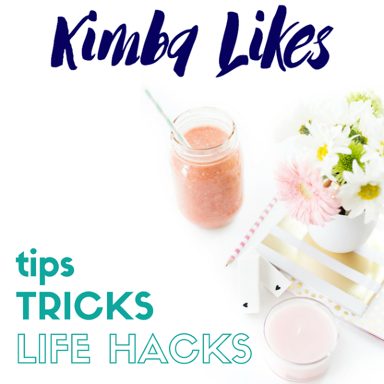 Kimba Likes Life Hacks - tips, tricks and life hacks to make your life easier