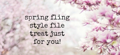 Spring Fling Style File