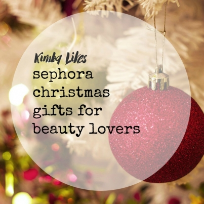 Kimba Likes Sephora Christmas Gifts for beauty lovers