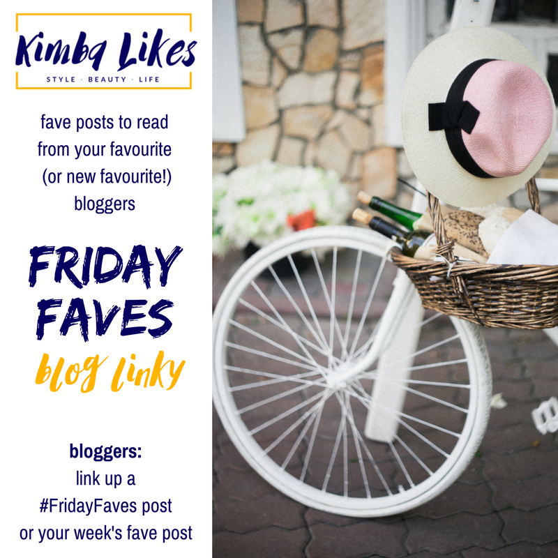 Join Kimba Likes and link up your favourite post from the week every Friday. Or share your #FridayFaves post. What made your faves list this week? Open to style posts, beauty posts, lifestyle posts, tips posts, travel posts, foodie posts ... whatever is your Friday Fave!