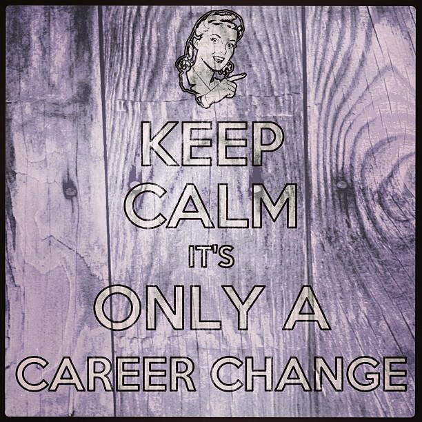 Keep Calm it's only a career change