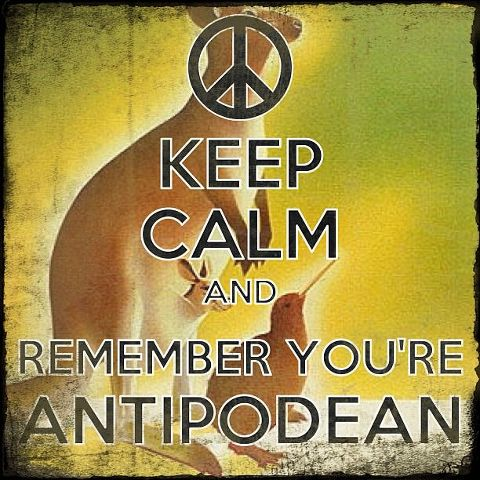 Keep Calm and Remember You're Antipodean