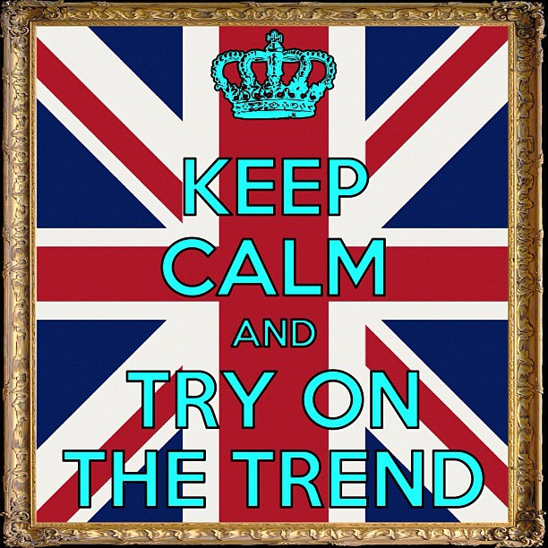 Keep Calm and Try on the Trend