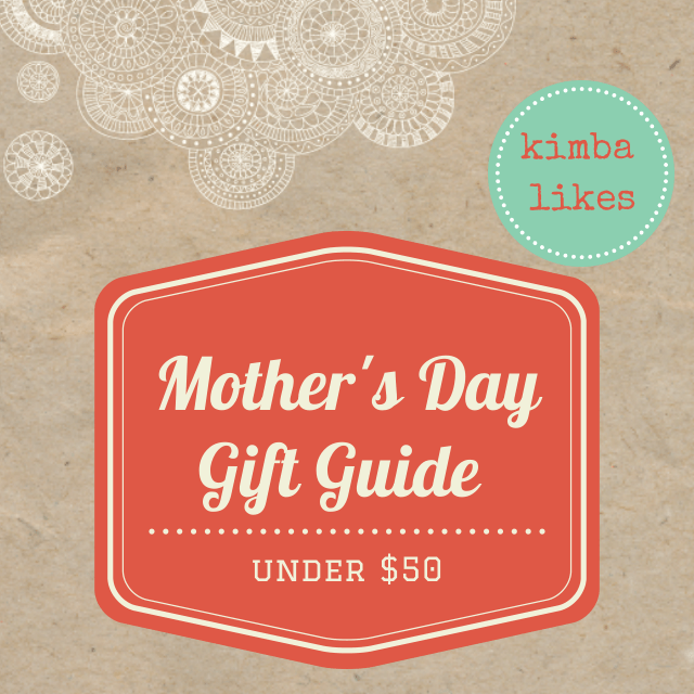 Kimba Likes Mother's Day Gifts under $50