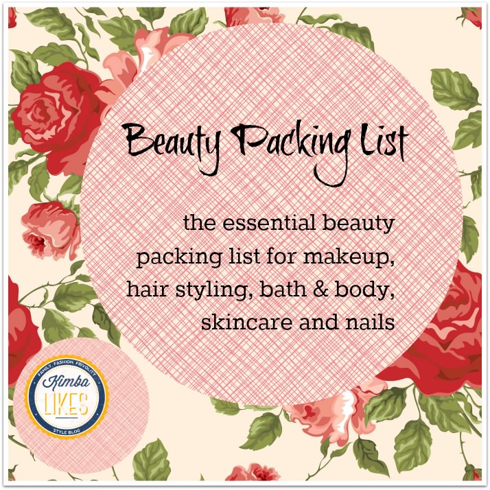 The Kimba Likes Beauty Packing List - the essential beauty packing list for hair styling, bath & body, skincare, makeup and nails