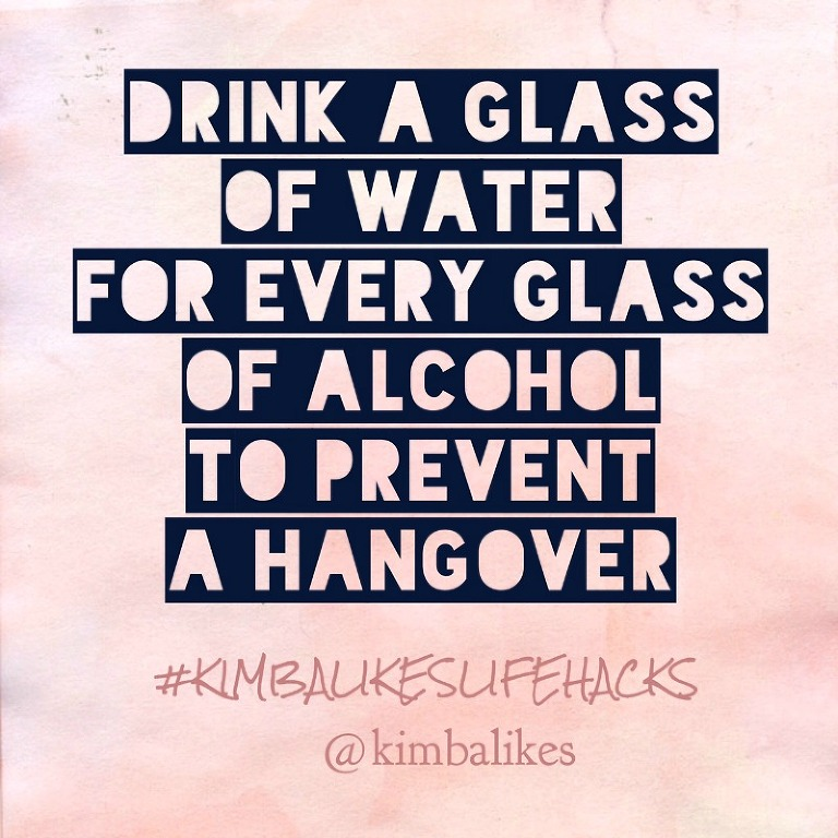 Kimba Likes Tips Tricks and Life Hacks - cocktail life hacks have to include an anti-hangover tip. This one is Captain Obvious but it is worth repeating  because you know you always forget, right?!